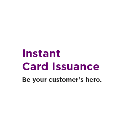 Instant Card Issuance
